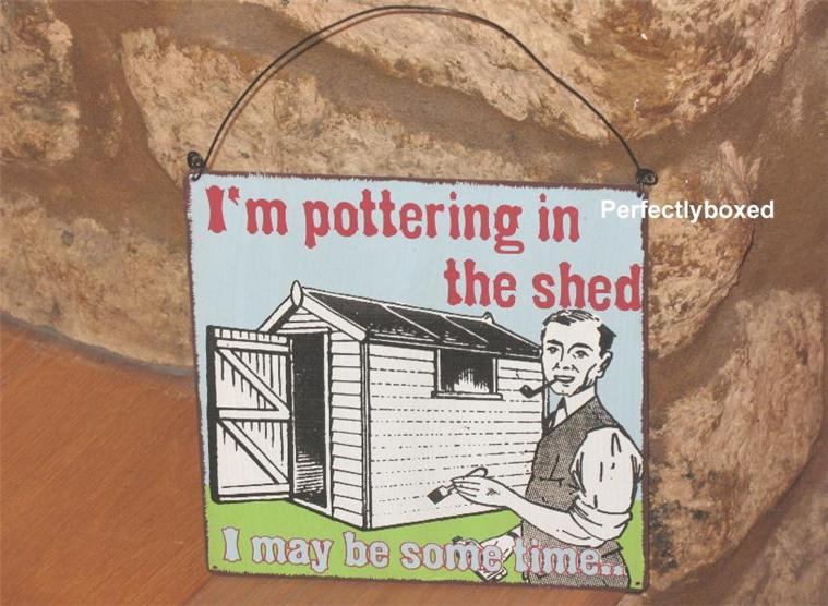 Metal sign pottering in the shed joke for Garden shed jokes