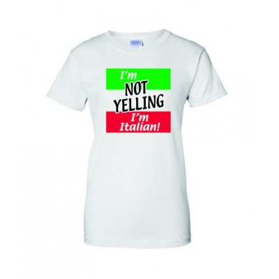 "Ladies ""I'm Not Yelling I'm Italian"" T-shirt"