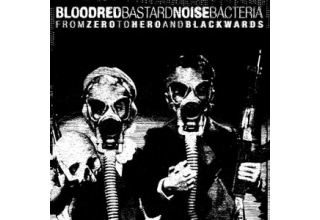 Bastard Noise / Bloodred Bacteria ‎– From Zero To Hero And Blackwards