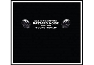 Man Is The Bastard : Bastard Noise ‎– Young World