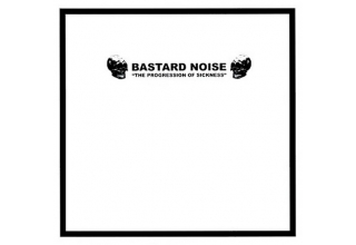 Bastard Noise ‎– The Progression Of Sickness 10