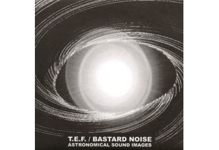 T.E.F. / Bastard Noise ‎– Astronomical Sound Images CD