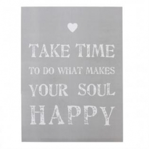 'Take time to do what makes your soul happy' Wooden Wall Plaque