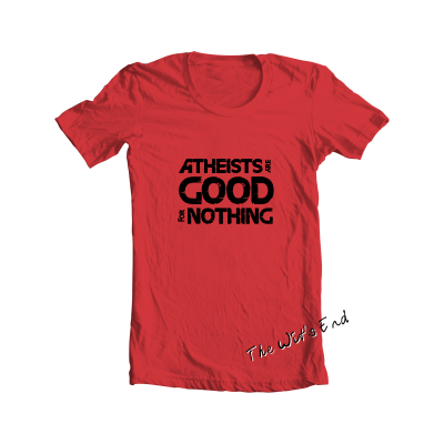 Atheists Are Good For Nothing