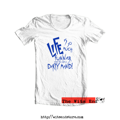 Life is so much funnier when you have a dirty mind tee