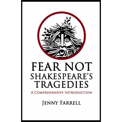 Fear Not Shakespeare's Tragedies: A Comprehensive Introduction by Jenny Farrell