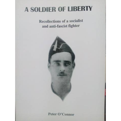 A Soldier of Liberty, Recollections of a Socialist and Anti-Fascist Fighter by Peter O'Connor