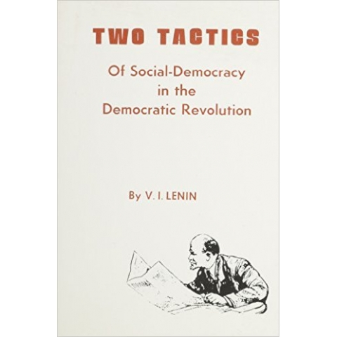 Two Tactics Of Social-Democracy in the Democractic Revolution by V.I. Lenin