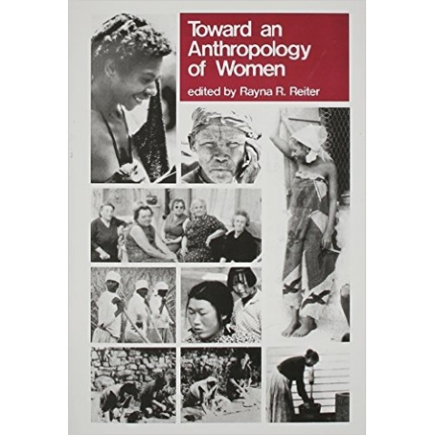 Toward An Anthropology of Women by Rayna R. Reiter
