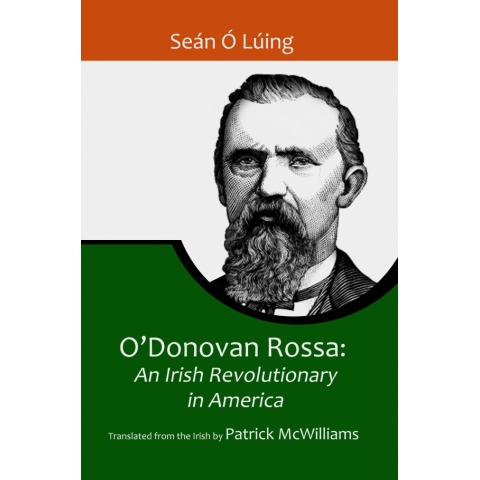 O'Donovan Rossa: An Irish Revolutionary in America by Sean O Luing COPY