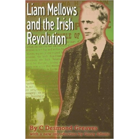 Liam Mellows and the Irish Revolution by C. Desmond Greaves