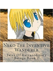 Neko The Inventive Wanderer Tales Of Extraordinary Beings Book 2