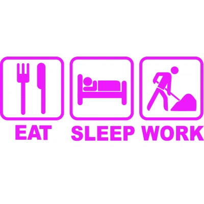 Eat Sleep Work