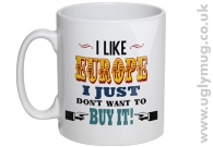 DONT WANT TO BUY EUROPE - MUG