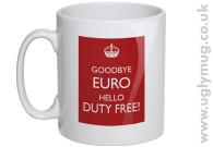 Goodbye Europe Hello Duty Free - Mug