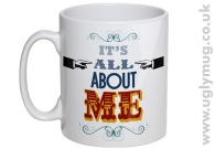 IT´S ALL ABOUT ME - MUG