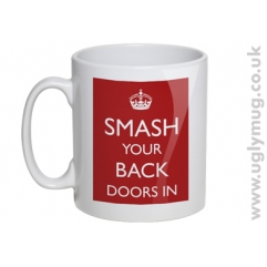 SMASH YOUR BACK DOORS IN MUG