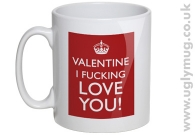 VALENTINE I F**KING LOVE YOU Mug