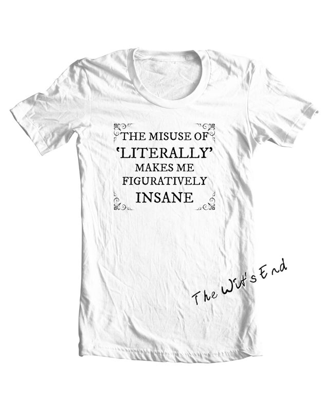 The Misuse of 'Literally' Makes M Figuratively Insane tee example