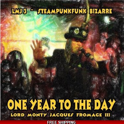 Lord Montague Jacques Fromage III and The Steampunk Funk Bizzare - One Year To The Day