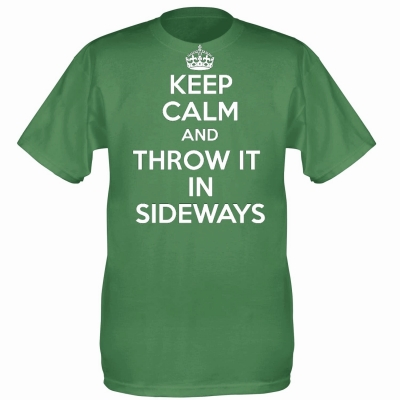Keep Calm and throw it in sideways t shirt