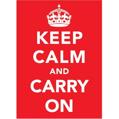 Keep Calm and Carry On ..