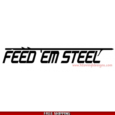 Feed 'Em Steel - Vinyl Sticker