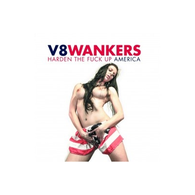 "V8 Wankers ""Harden The Fuck Up America"" 7"""