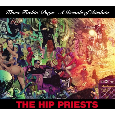 "Hip Priests ""Those Fuckin' Boys - A Decade of Disdain"""