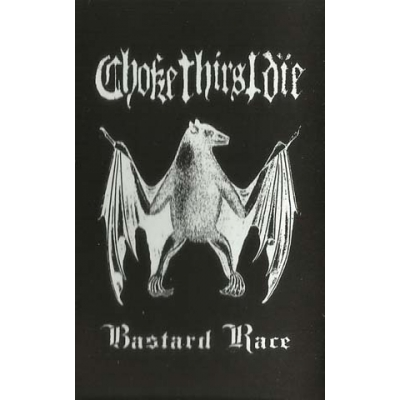 "CHOKE THIRST DIE ""Bastard Race"" TAPE"