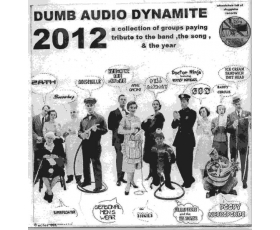 DUMB AUDIO DYNAMITE - 2012 - A Collection Of Bands ,Paying Tribute To The Band,The Song,&The Year