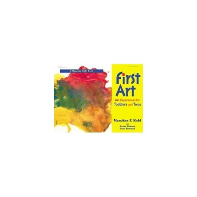First Art: Art Experiences for Toddlers and Twos