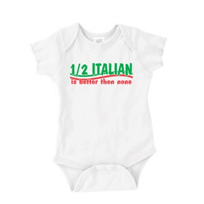 "Baby Onesie ""1/2 Italian is better than none"""