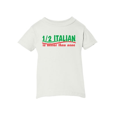 "Toddler T-shirt ""1/2 italian is better than none"