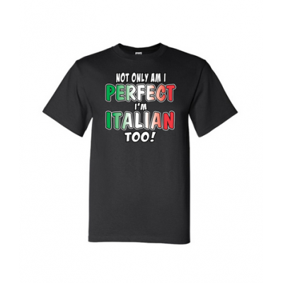 "Adult ""Not Only Am I Perfect I'm Italian Too!"" T-Shirt"