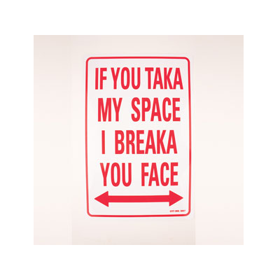 "PARKING SIGN ""IF YOU TAKA MY SPACE I BREAKA YOUR FACE"""