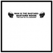 Man Is The Bastard : Bastard Noise* - Charred Remains A·K·A Man Is The Bastard ‎– The Lost M.I.T.B..
