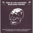Man Is The Bastard: Bastard Noise - Hails the Finnish Sound Masters/The Symptoms Of A Failing Equi..