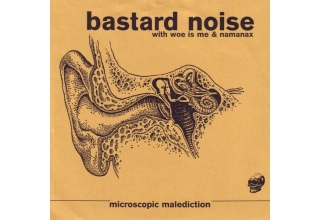 Bastard Noise with Woe Is Me & Namanax / Hermit – Microscopic Malediction / Extinction Is Mandator..