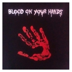 BLOOD ON YOUR HANDS t shirt
