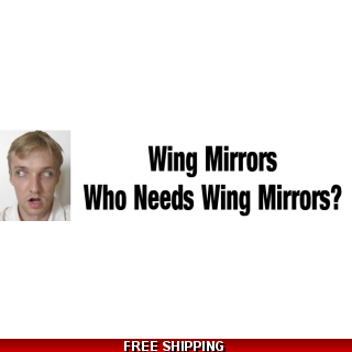 Wing Mirrors, Who Needs..