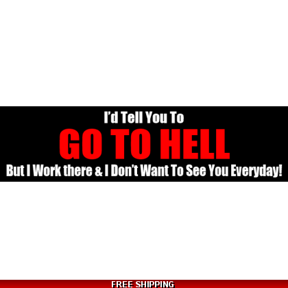 I'd Tell you To Go To Hell But I work There Sticker 55x210mm