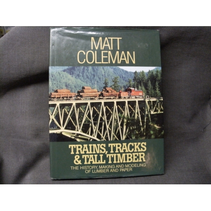 Pre Owned Book. Trains,Tracks and Tall Timber by Matt Coleman