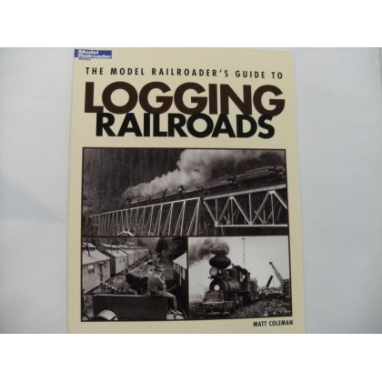 Kalmbach. The Model Railroader's guide to logging railroads