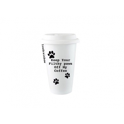 Filthy paws off my coffee reusable eco travel cup