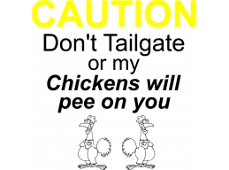 CAUTION Don't Tailgate or My Chickens will Pee on you  Decal Sticker Semi Trailer