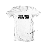 Think More Stupid Less tee