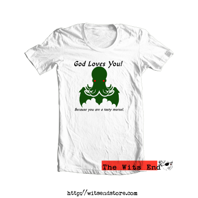 God Loves You Because you're a tasty morsel - Cthulhu tee