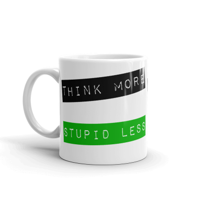 Think More, Stupid Less 11oz Ceramic Mug