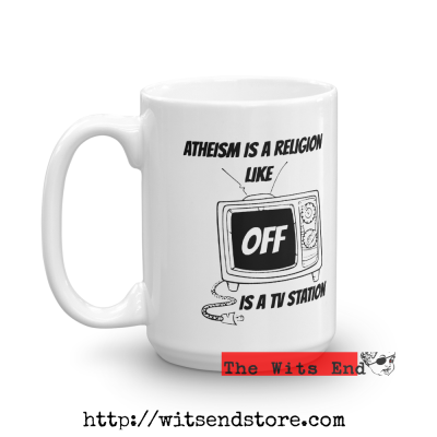 Atheism is a Religion Like OFF is a TV Station 15 oz Ceramic Mug